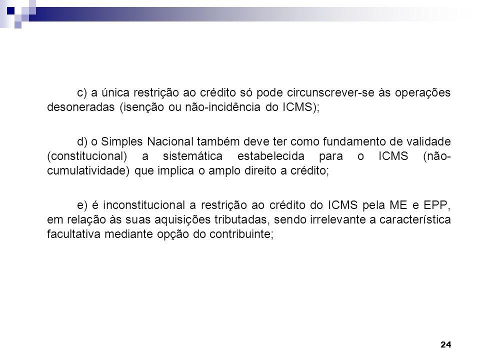 c) a única restrição ao crédito só pode circunscrever-se às operações desoneradas (isenção ou não-incidência do ICMS);