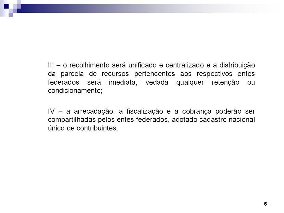 III – o recolhimento será unificado e centralizado e a distribuição