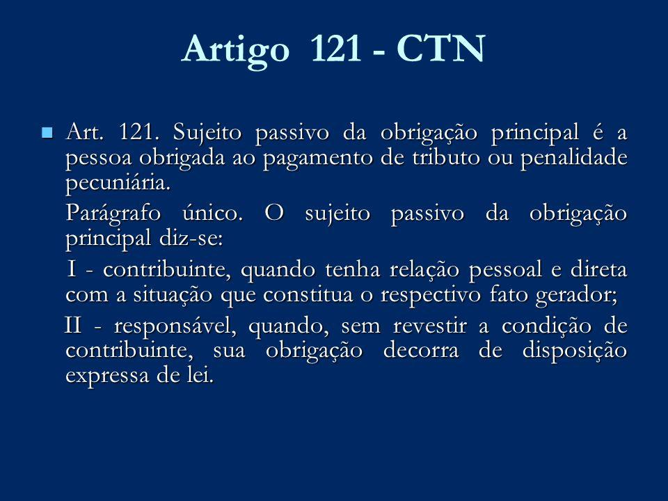 Artigo 121 - CTN Art. 121. Sujeito passivo da obrigação principal é a pessoa obrigada ao pagamento de tributo ou penalidade pecuniária.
