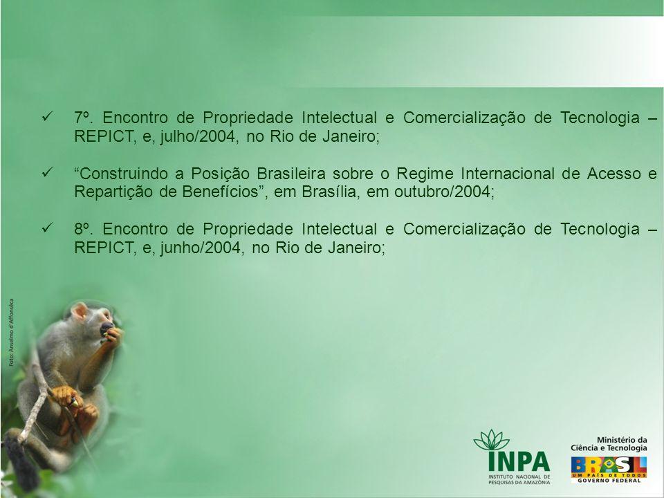7º. Encontro de Propriedade Intelectual e Comercialização de Tecnologia – REPICT, e, julho/2004, no Rio de Janeiro;