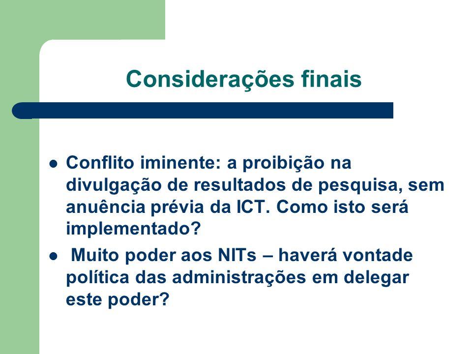 Considerações finais Conflito iminente: a proibição na divulgação de resultados de pesquisa, sem anuência prévia da ICT. Como isto será implementado