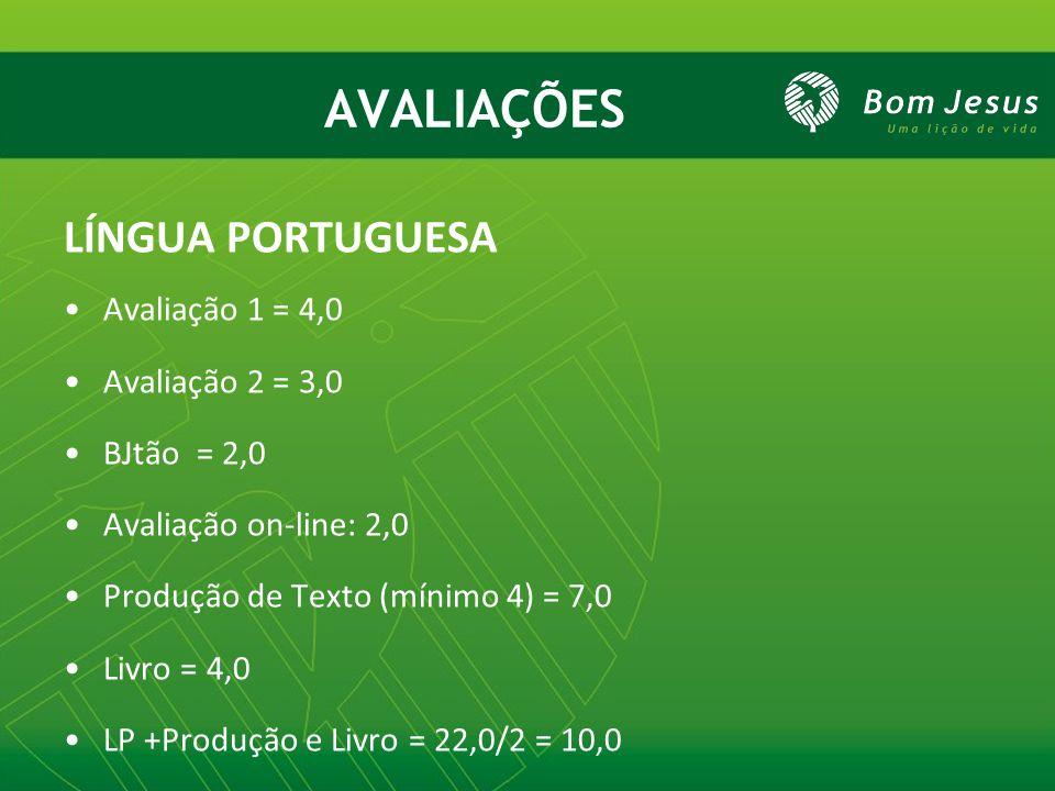 AVALIAÇÕES LÍNGUA PORTUGUESA Avaliação 1 = 4,0 Avaliação 2 = 3,0