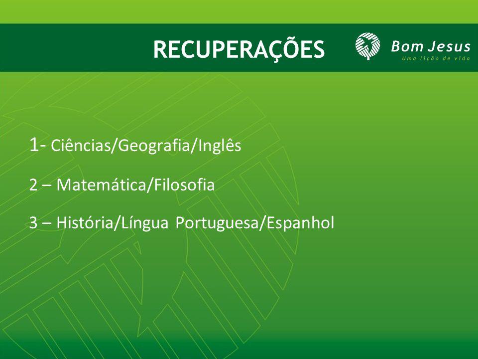 RECUPERAÇÕES 1- Ciências/Geografia/Inglês 2 – Matemática/Filosofia