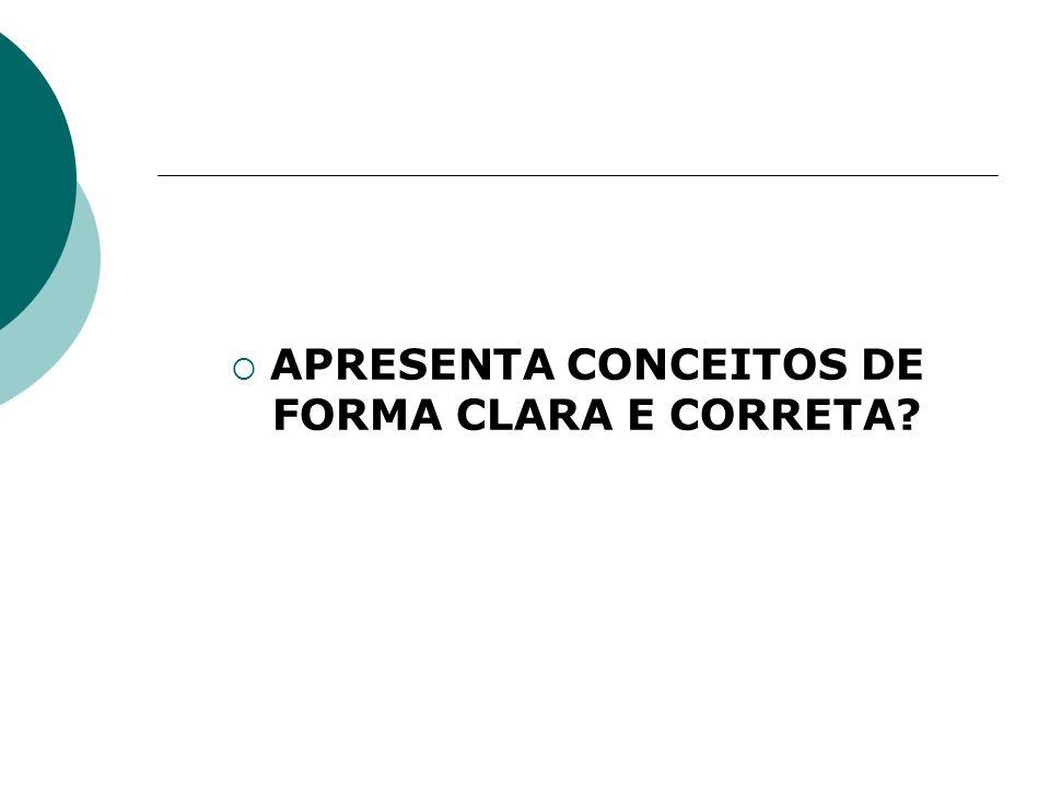 APRESENTA CONCEITOS DE FORMA CLARA E CORRETA