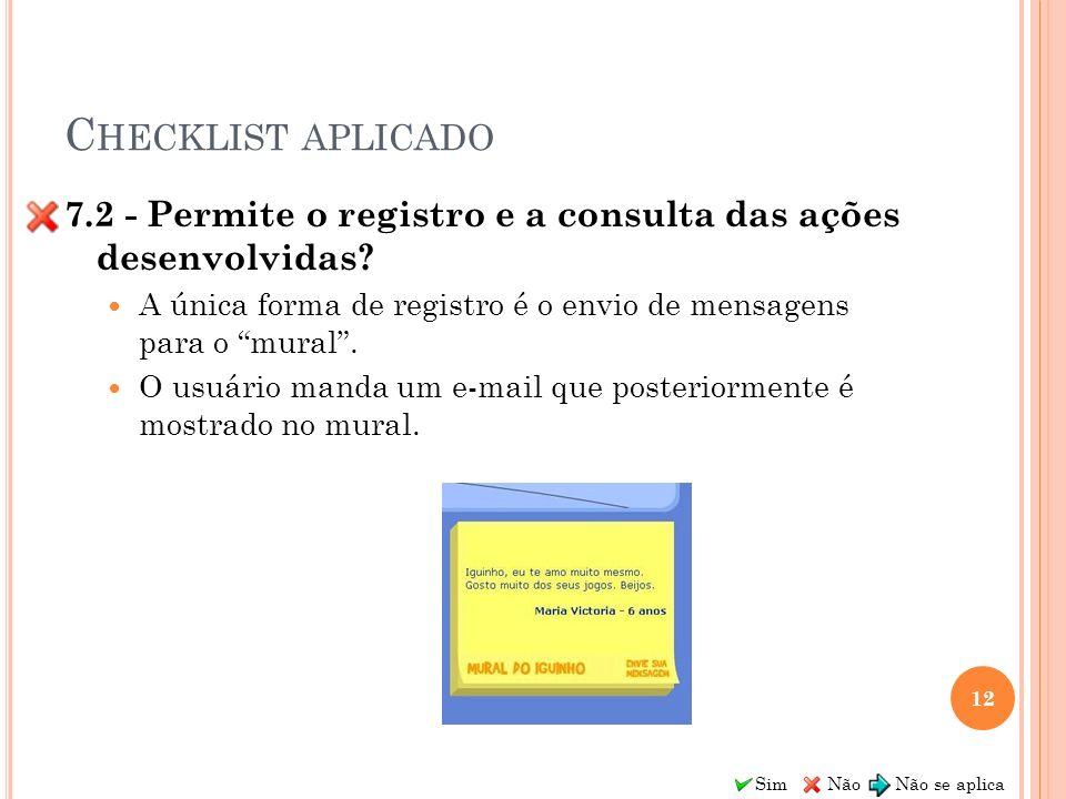 Checklist aplicado 7.2 - Permite o registro e a consulta das ações desenvolvidas A única forma de registro é o envio de mensagens para o mural .