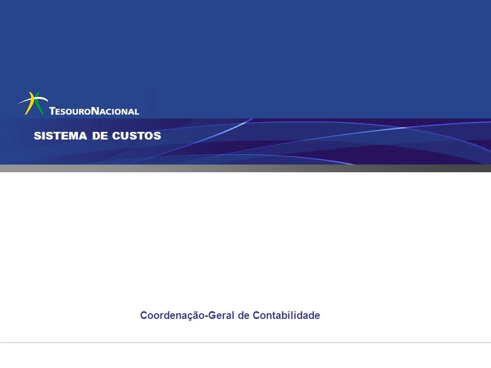 SISTEMA DE CUSTOS Coordenação-Geral de Contabilidade