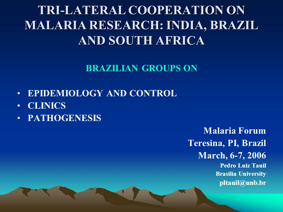 TRI-LATERAL COOPERATION ON MALARIA RESEARCH: INDIA, BRAZIL AND SOUTH AFRICA
