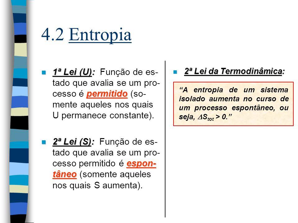 4.2 Entropia 1ª Lei (U): Função de es-tado que avalia se um pro-cesso é permitido (so-mente aqueles nos quais U permanece constante).