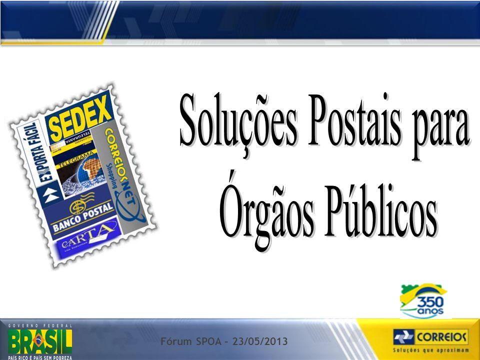 Soluções Postais para Órgãos Públicos Fórum SPOA – 23/05/2013