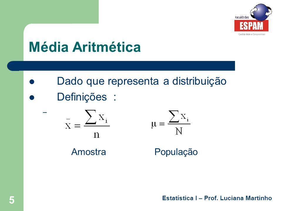Média Aritmética Dado que representa a distribuição Definições :