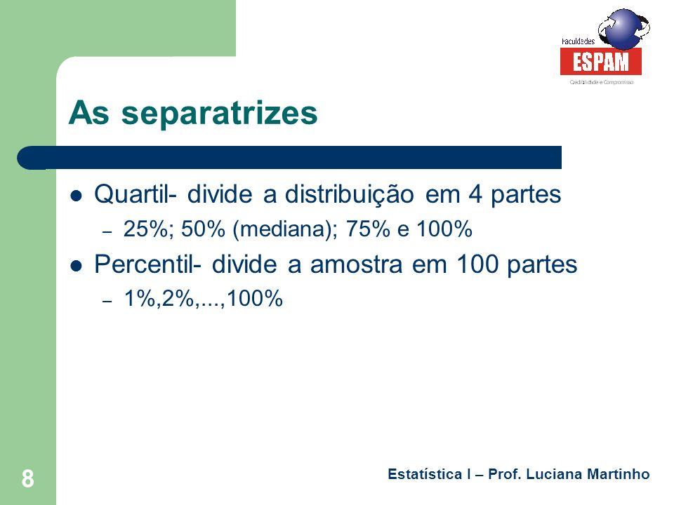 As separatrizes Quartil- divide a distribuição em 4 partes