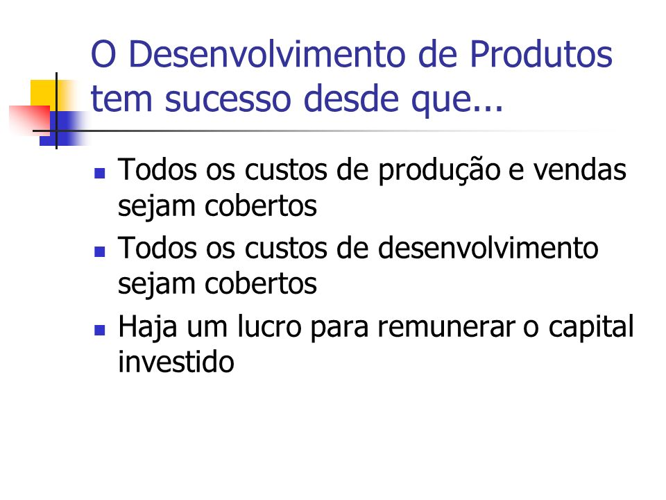 O Desenvolvimento de Produtos tem sucesso desde que...
