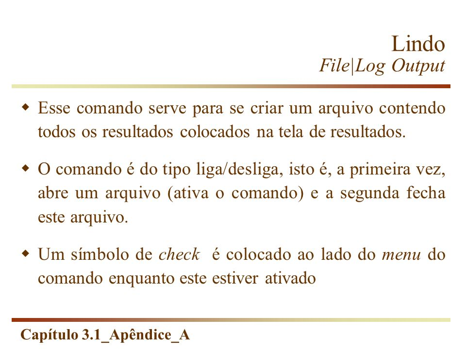 Lindo File|Log OutputEsse comando serve para se criar um arquivo contendo todos os resultados colocados na tela de resultados.