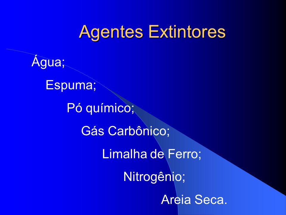 Agentes Extintores Água; Espuma; Pó químico; Gás Carbônico;