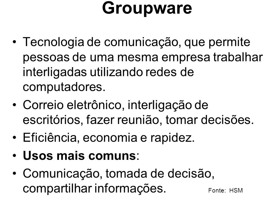 GroupwareTecnologia de comunicação, que permite pessoas de uma mesma empresa trabalhar interligadas utilizando redes de computadores.