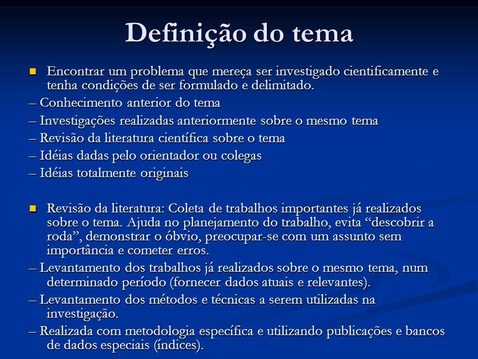 Definição do tema Encontrar um problema que mereça ser investigado cientificamente e tenha condições de ser formulado e delimitado.