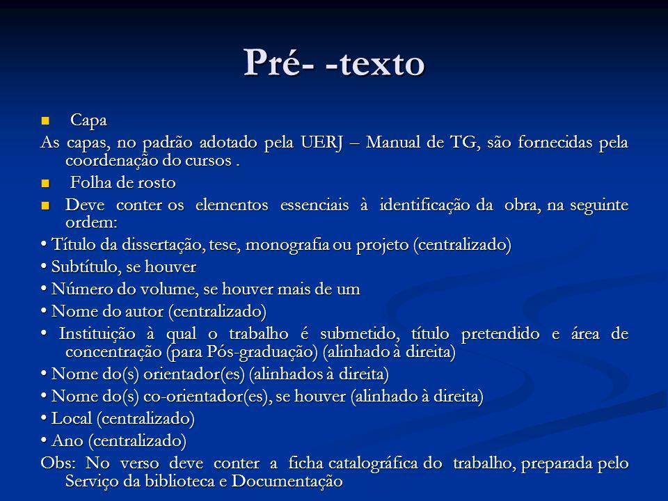 Pré- -texto Capa. As capas, no padrão adotado pela UERJ – Manual de TG, são fornecidas pela coordenação do cursos .