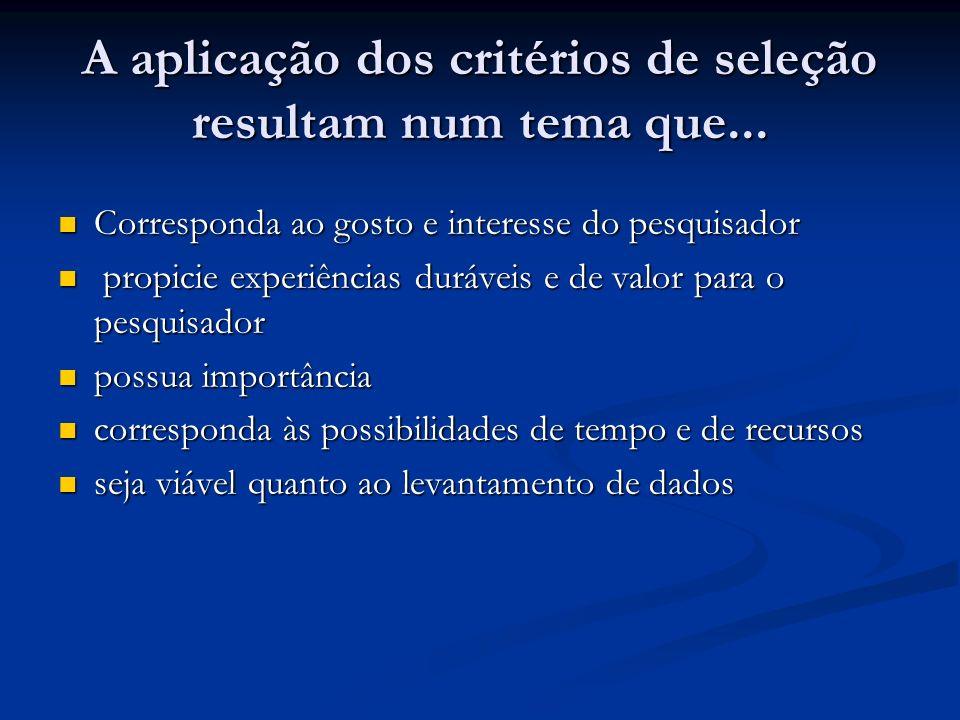 A aplicação dos critérios de seleção resultam num tema que...