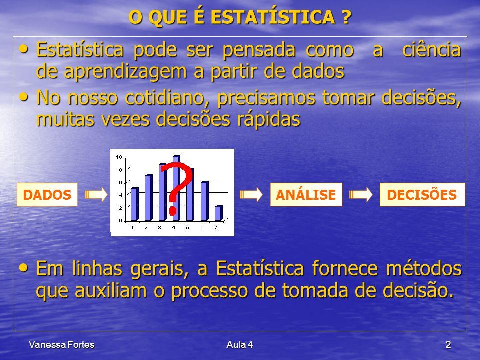 O QUE É ESTATÍSTICA Estatística pode ser pensada como a ciência de aprendizagem a partir de dados.