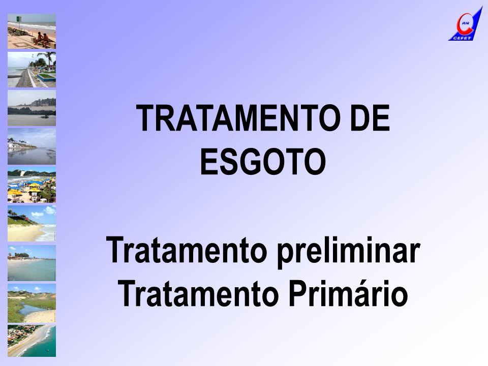TRATAMENTO DE ESGOTO Tratamento preliminar Tratamento Primário