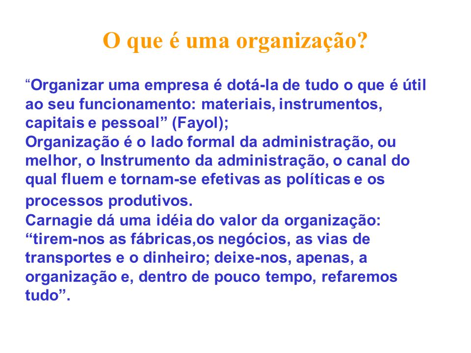 O que é uma organização Organizar uma empresa é dotá-la de tudo o que é útil. ao seu funcionamento: materiais, instrumentos,