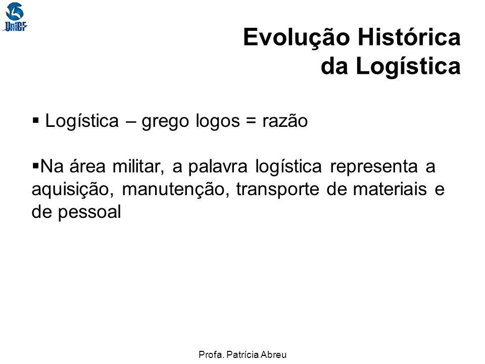 Evolução Histórica da Logística Logística – grego logos = razão
