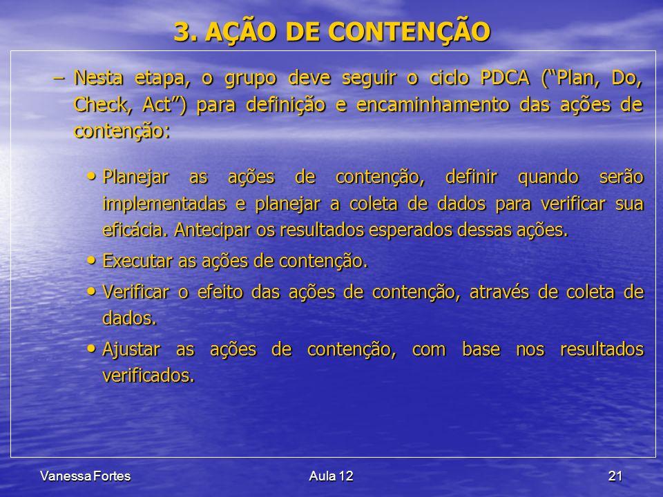 3. AÇÃO DE CONTENÇÃO Nesta etapa, o grupo deve seguir o ciclo PDCA ( Plan, Do, Check, Act ) para definição e encaminhamento das ações de contenção: