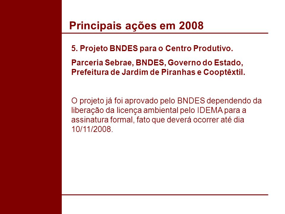 Principais ações em 2008 5. Projeto BNDES para o Centro Produtivo.