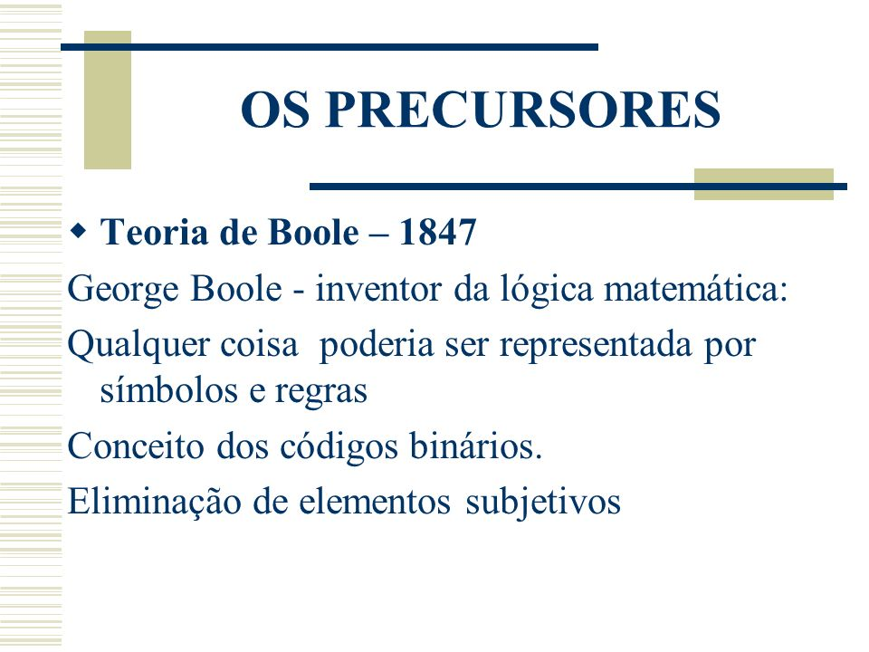 OS PRECURSORES Teoria de Boole – 1847
