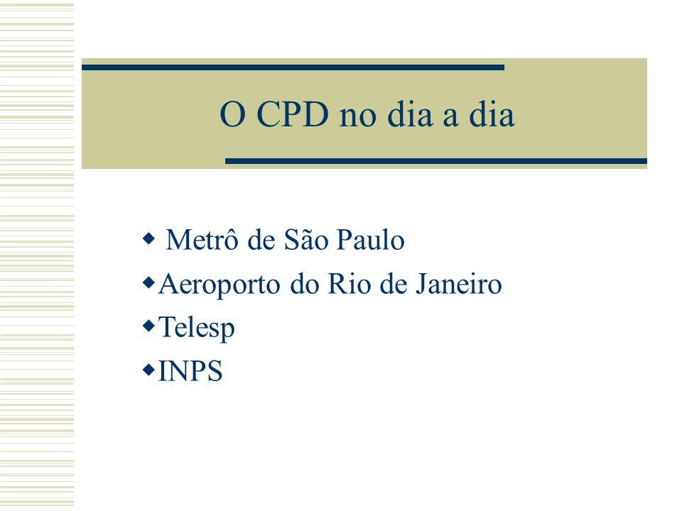 O CPD no dia a dia Metrô de São Paulo Aeroporto do Rio de Janeiro