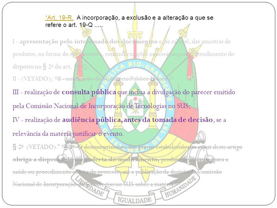 I - apresentação pelo interessado dos documentos e, se cabível, das amostras de produtos, na forma do regulamento, com informações necessárias para o atendimento do disposto no § 2o do art. 19-Q;