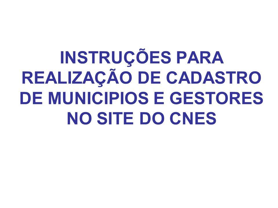 INSTRUÇÕES PARA REALIZAÇÃO DE CADASTRO DE MUNICIPIOS E GESTORES NO SITE DO CNES