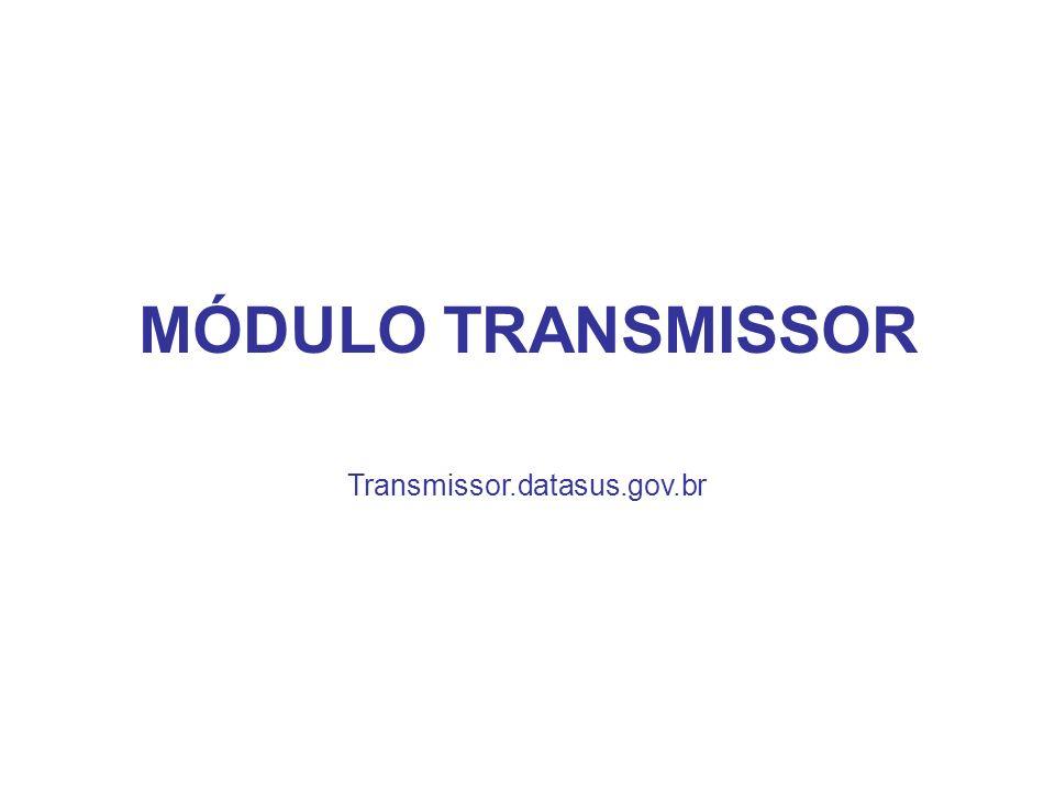 MÓDULO TRANSMISSOR Transmissor.datasus.gov.br