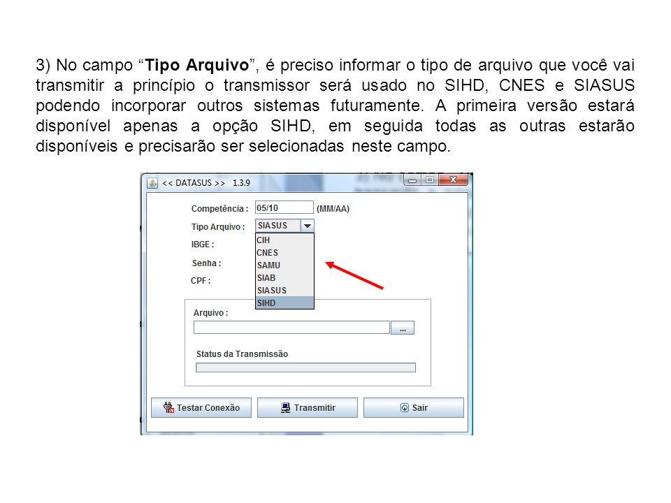 3) No campo Tipo Arquivo , é preciso informar o tipo de arquivo que você vai transmitir a princípio o transmissor será usado no SIHD, CNES e SIASUS podendo incorporar outros sistemas futuramente.
