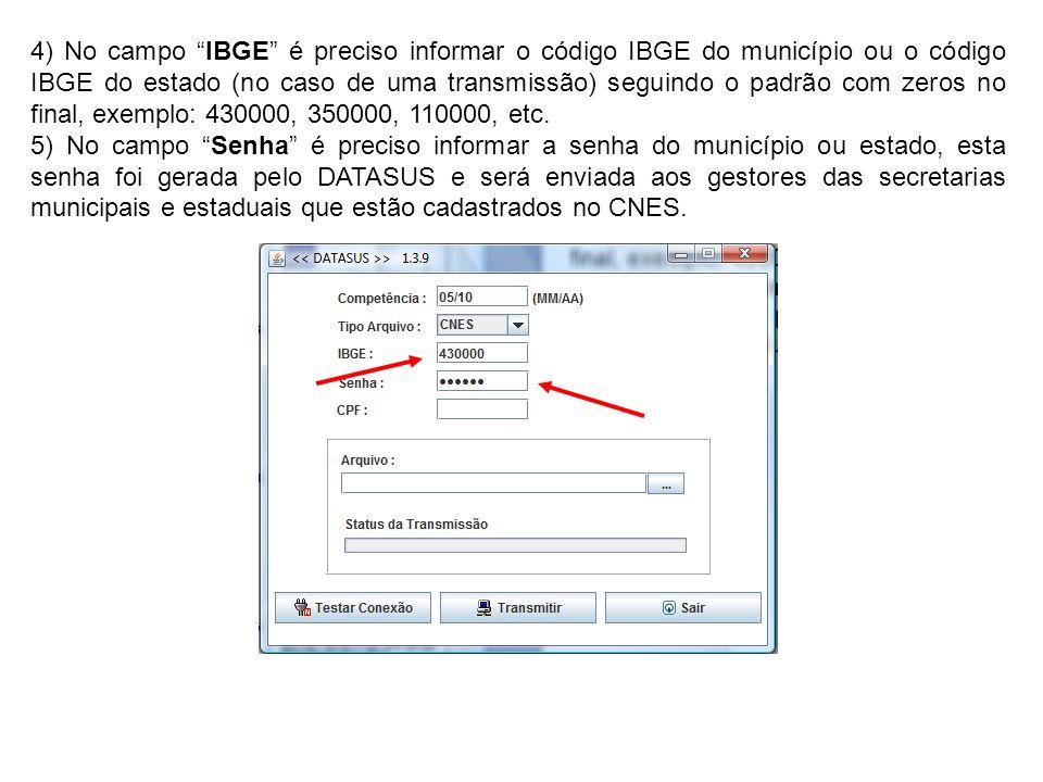 4) No campo IBGE é preciso informar o código IBGE do município ou o código IBGE do estado (no caso de uma transmissão) seguindo o padrão com zeros no final, exemplo: 430000, 350000, 110000, etc.