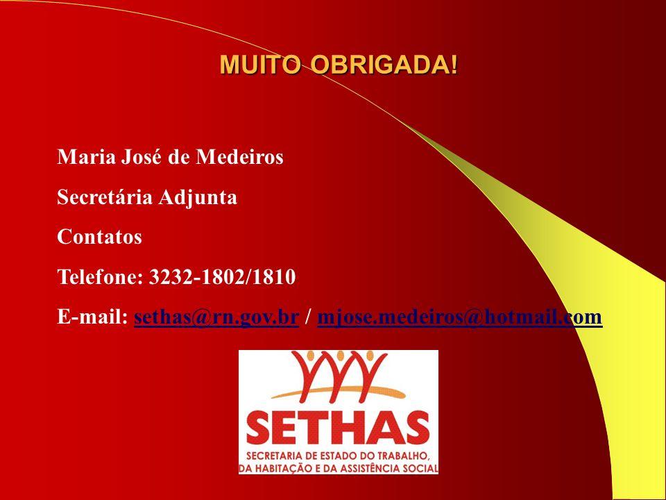 MUITO OBRIGADA! Maria José de Medeiros Secretária Adjunta Contatos