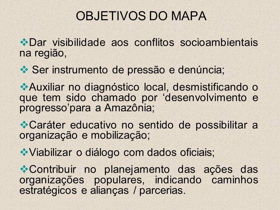 OBJETIVOS DO MAPA Dar visibilidade aos conflitos socioambientais na região, Ser instrumento de pressão e denúncia;