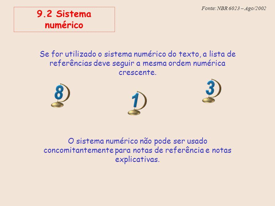 9.2 Sistema numérico Se for utilizado o sistema numérico do texto, a lista de referências deve seguir a mesma ordem numérica crescente.