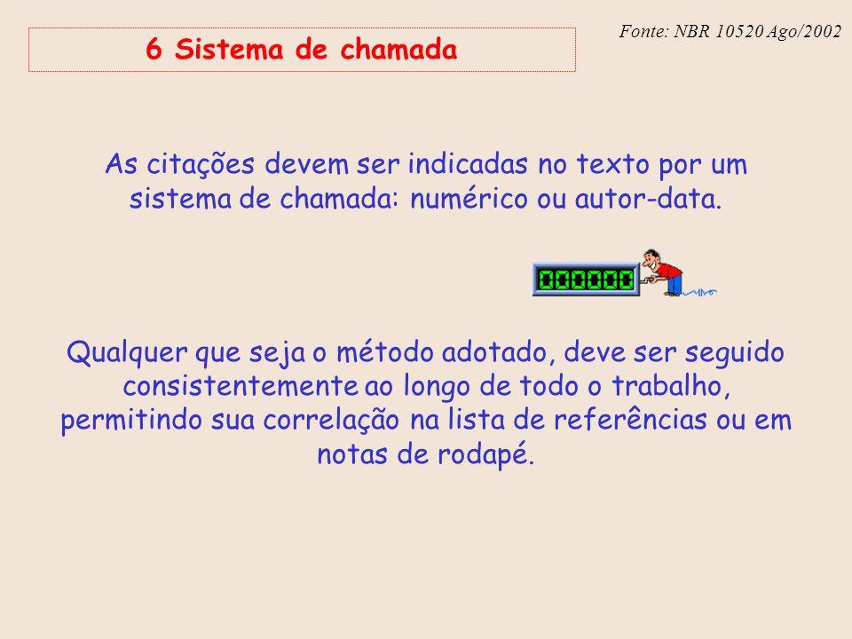Fonte: NBR 10520 Ago/2002 6 Sistema de chamada. As citações devem ser indicadas no texto por um sistema de chamada: numérico ou autor-data.