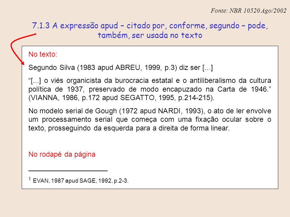 Fonte: NBR 10520 Ago/2002 7.1.3 A expressão apud – citado por, conforme, segundo – pode, também, ser usada no texto.