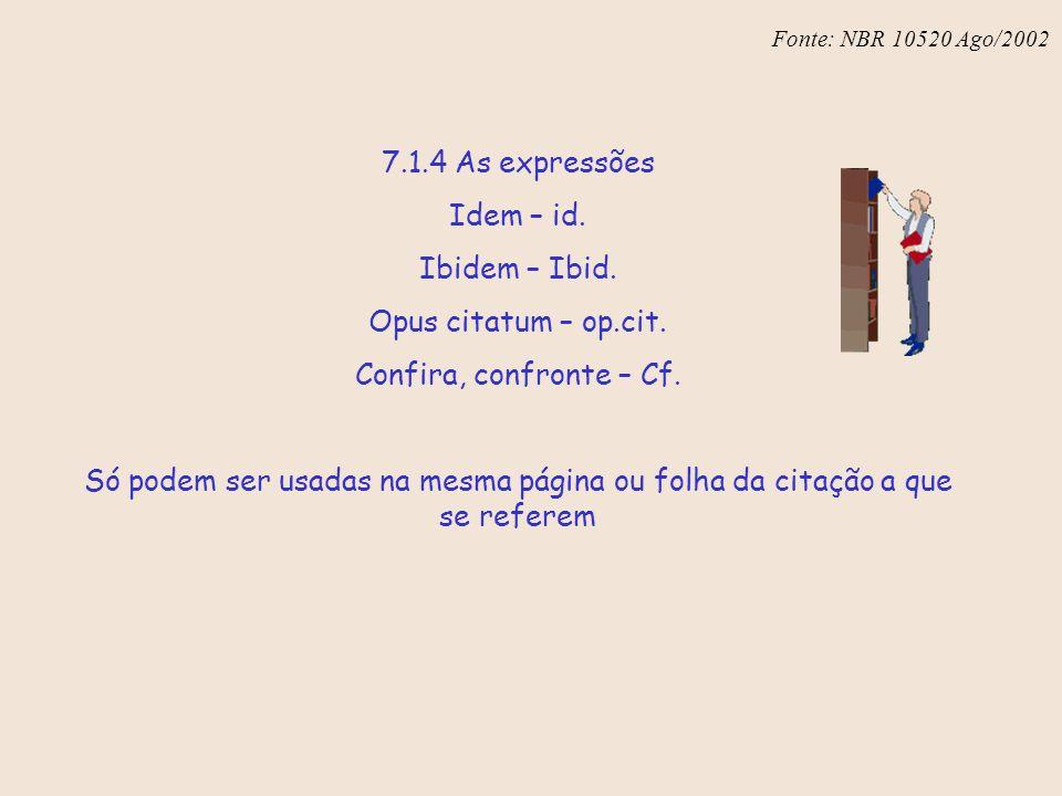7.1.4 As expressões Idem – id. Ibidem – Ibid. Opus citatum – op.cit.