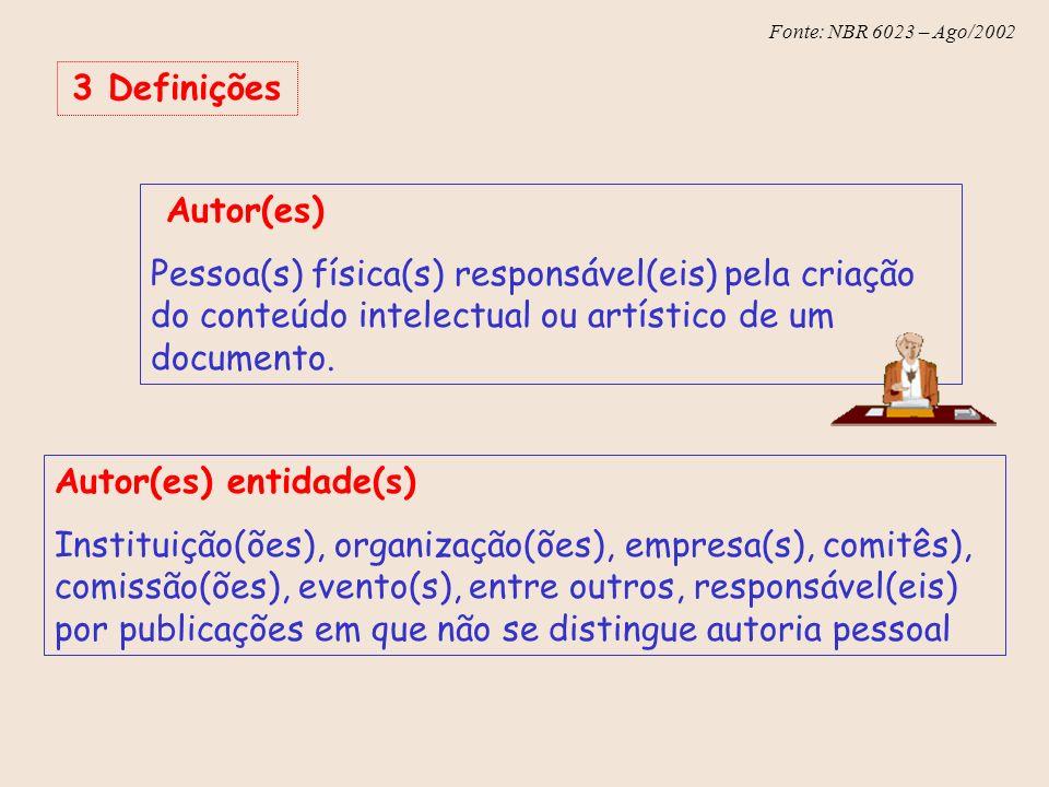 3 Definições Autor(es) Pessoa(s) física(s) responsável(eis) pela criação do conteúdo intelectual ou artístico de um documento.