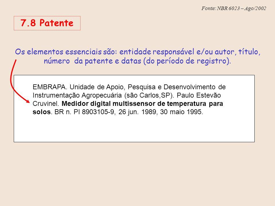 7.8 Patente Os elementos essenciais são: entidade responsável e/ou autor, título, número da patente e datas (do período de registro).