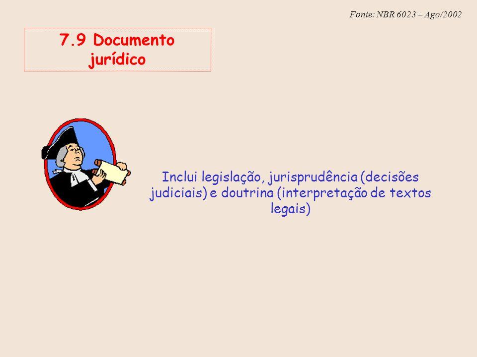 7.9 Documento jurídico Inclui legislação, jurisprudência (decisões judiciais) e doutrina (interpretação de textos legais)