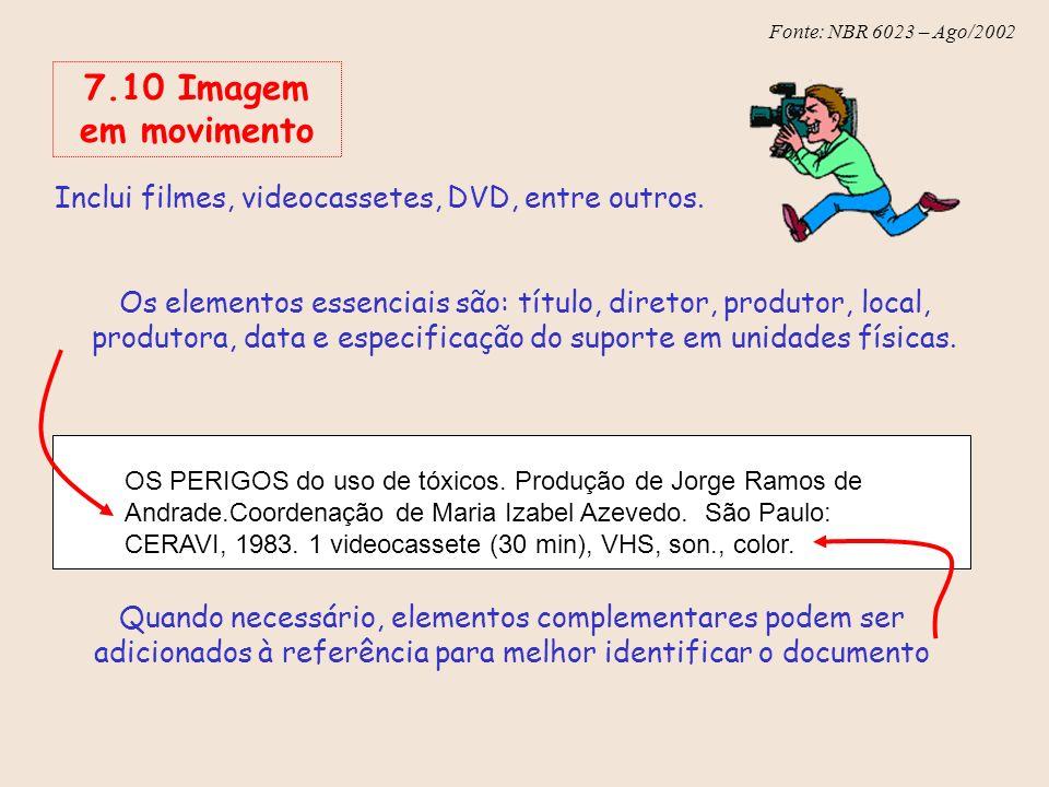 7.10 Imagem em movimento Inclui filmes, videocassetes, DVD, entre outros.