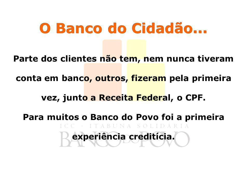 Para muitos o Banco do Povo foi a primeira experiência creditícia.