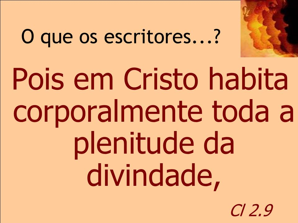 Pois em Cristo habita corporalmente toda a plenitude da divindade,