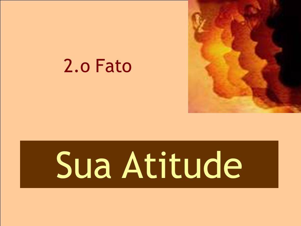 2.o Atitudes 2.o Fato Sua Atitude