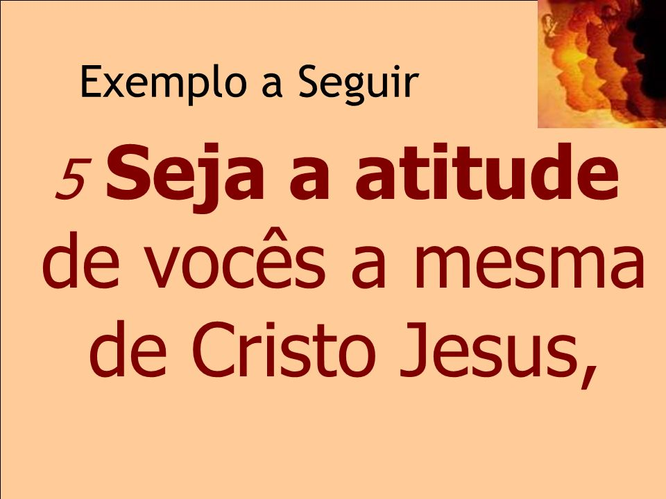 5 Seja a atitude de vocês a mesma de Cristo Jesus,