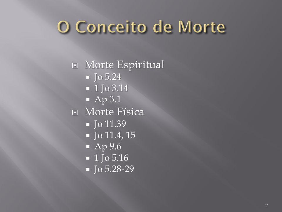 O Conceito de Morte Morte Espiritual Morte Física Jo 5.24 1 Jo 3.14